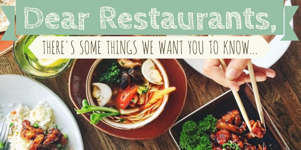 Dear Restaurants, there's some things we want you to know...